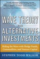 Wave Theory For Alternative Investments: Riding The Wave with Hedge Funds, Commodities, and Venture Capital 0071742867 Book Cover