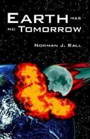 Earth Has No Tomorrow 1598581171 Book Cover
