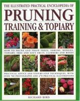 The Ultimate Practical Guide to Pruning and Training: How to Prune and Train Trees, Shrubs, Hedges, Topiary, Tree and Soft Fruit, Climbers and Roses 0754815374 Book Cover