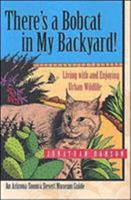 There's a Bobcat in My Backyard: Living With and Enjoying Urban Wildlife (Arizona-Sonora Desert Museum Guides) 0816521867 Book Cover