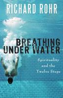Breathing Underwater: Spirituality and the 12 Steps 1616361573 Book Cover