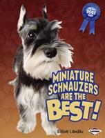 Miniature Schnauzers Are the Best! 158013565X Book Cover