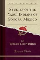 Studies of the Yaqui Indians of Sonora, Mexico 1463661657 Book Cover
