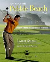 Play Golf the Pebble Beach Way: Lose Five Strokes Without Changing Your Swing 1600783295 Book Cover
