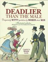 Deadlier Than the Male: Dangerously Witty Quotations by Women About Men 0312167024 Book Cover