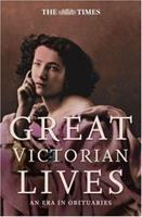 The Times Great Victorian Lives: An Era in Obituaries 0007259735 Book Cover
