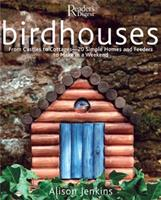 Birdhouses: From Castles to Cottages - 20 Simple Homes and Feeders to Make in a Weekend 0762106441 Book Cover