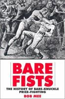 Bare Fists: The History of Bare Knuckle Prize Fighting 158567141X Book Cover