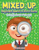 Mixed Up - Beginners Search A Word Game: Activity Books For 5 Year Olds 1683054105 Book Cover