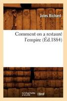 Comment on a Restaura(c) L'Empire (A0/00d.1884) 201264306X Book Cover