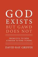 God Exists But Gawd Does Not: From Evil to New Atheism to Fine-Tuning 1940447151 Book Cover