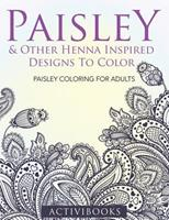 Paisley & Other Henna Inspired Designs to Color: Paisley Coloring for Adults 1683210956 Book Cover