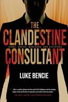 The Clandestine Consultant: Kings, Sheiks, Warlords, and Dictators 1633934195 Book Cover