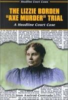 The Lizzie Borden Axe Murder Trial: A Headline Court Case (Headline Court Cases) 0766014223 Book Cover