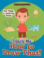 Teach Me How to Draw That! for Kids, a Activity Book 1683214684 Book Cover