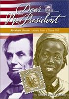 Dear Mr. President: Abraham Lincoln Letters from a Slave Girl (Dear Mr. President Series) 1890817600 Book Cover