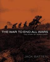 The War to End All Wars: The Story of World War I 0887768792 Book Cover
