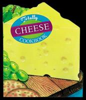 Totally Cheese Cookbook (Totally Cookbooks Series) 0890878943 Book Cover