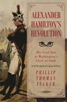 Alexander Hamilton's Revolution: His Vital Role as Washington's Chief of Staff 1510716599 Book Cover