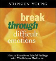 Break Through Difficult Emotions: How to Transform Painful Feelings With Mindfulness Meditation 1564554414 Book Cover