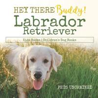 Hey There Buddy! - Labrador Retriever Kids Books - Children's Dog Books 1541916743 Book Cover
