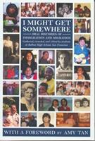 I Might Get Somewhere: Oral Histories of Immigration and Migration 1932416439 Book Cover