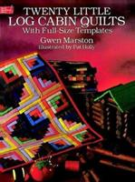 Twenty Little Log Cabin Quilts: With Full-Size Templates (Dover Needlework Series) 0486288099 Book Cover