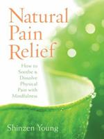 Natural Pain Relief: How to Soothe & Dissolve Physical Pain with Mindfulness [With CD (Audio)] 1604070889 Book Cover