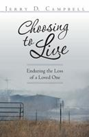Choosing to Live: Enduring the Loss of a Loved One 1480810134 Book Cover