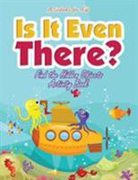 Is It Even There? Find the Hidden Objects Activity Book 168321370X Book Cover