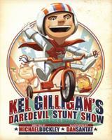 Kel Gilligan's Daredevil Stunt Show 141970379X Book Cover