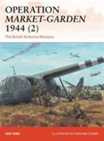 Operation Market-Garden 1944 (2): The British Airborne Missions 1472814304 Book Cover
