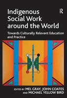 Indigenous Social Work Around the World: Towards Culturally Relevant Education and Practice 1409407942 Book Cover