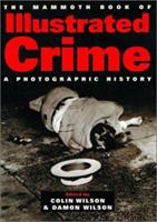 The Mammoth Book of Illustrated Crime: A Photographic History 0786709227 Book Cover