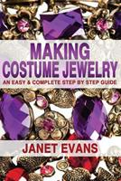 Making Costume Jewelry: An Easy & Complete Step by Step Guide 1482372932 Book Cover