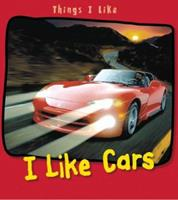 I Like Cars (Things I Like) 1403492689 Book Cover