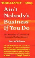 Ain't Nobody's Business if You Do: The Absurdity of Consensual Crimes in a Free Society 0931580536 Book Cover