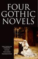 Four Gothic Novels: The Castle of Otranto; Vathek; The Monk; Frankenstein 0192823310 Book Cover