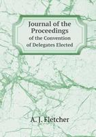 Journal of the Proceedings of the Convention of Delegates Elected 5518918216 Book Cover