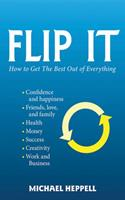 Flip It: How to Get the Best Out of Everything 1620877813 Book Cover