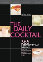 The Daily Cocktail: 365 Intoxicating Drinks and the Outrageous Events That Inspired Them 1592331866 Book Cover