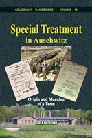 Special Treatment in Auschwitz: Origin and Meaning of a Term (Holocaust Handbooks) 1591481422 Book Cover