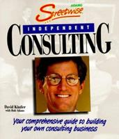 Streetwise Independent Consulting: Your Comprehensive Guide to Building Your Own Consulting Business (Adams Streetwise Consulting) 1558507280 Book Cover