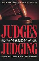Judges and Judging: Inside the Canadian Judicial System 1550283324 Book Cover