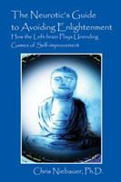 The Neurotic's Guide to Avoiding Enlightenment: How the Left-brain Plays Unending Games of Self-improvement 1478700432 Book Cover