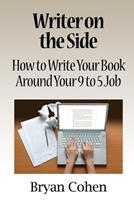 Writer on the Side: How to Write Your Book Around Your 9 to 5 Job 1463537514 Book Cover