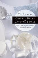Crystal Balls and Crystal Bowls: Tools for Ancient Scrying and Modern Seership (Crystals and New Age) 1567180264 Book Cover