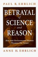 Betrayal of Science and Reason: How Anti-Environmental Rhetoric Threatens Our Future 1559634847 Book Cover
