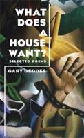 What Does a House Want?: Selected Poems 1597092762 Book Cover