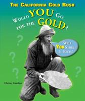 The California Gold Rush: Would You Go for the Gold? 0766063011 Book Cover